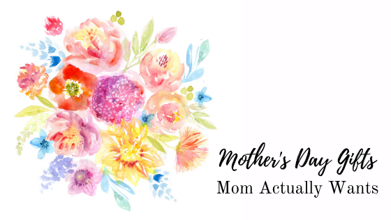Mother's Day Gifts that Mama Really Wants