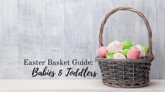 2020 Easter Basket Guide: Babies and Toddlers