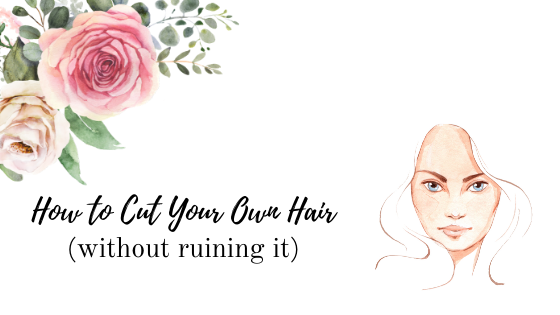 How to Cut Your Own Hair (Without Ruining It)